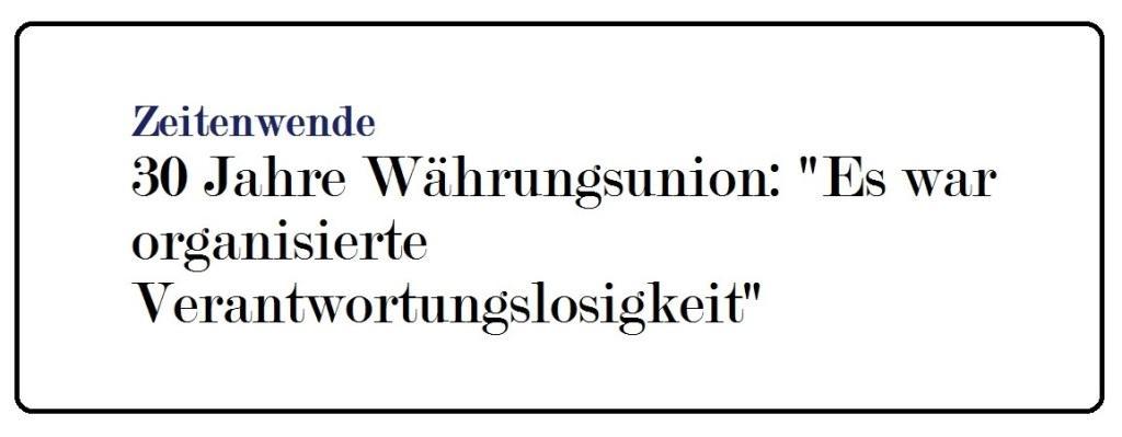 Zeitenwende - 30 Jahre Währungsunion: 'Es war organisierte Verantwortungslosigkeit' - Berliner Zeitung - 28.06.2020