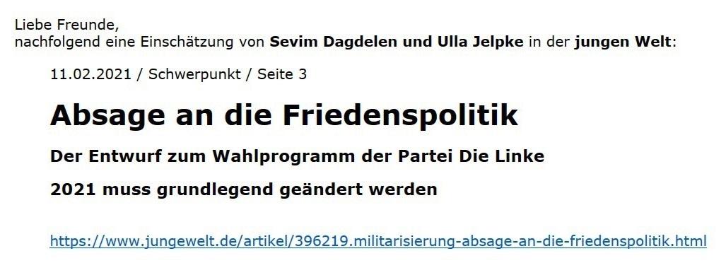 Nachfolgend eine Einschätzung von Sevim Dagdelen und Ulla Jelpke in der jungen Welt vom 11.02.2021: Absage an die Friedenspolitik - Der Entwurf zum Wahlprogramm der Partei Die Linke 2021 muss grundlegend geändert werden - Aus dem Posteingang vom 11.02.2021 von Dr. Marianne Linke