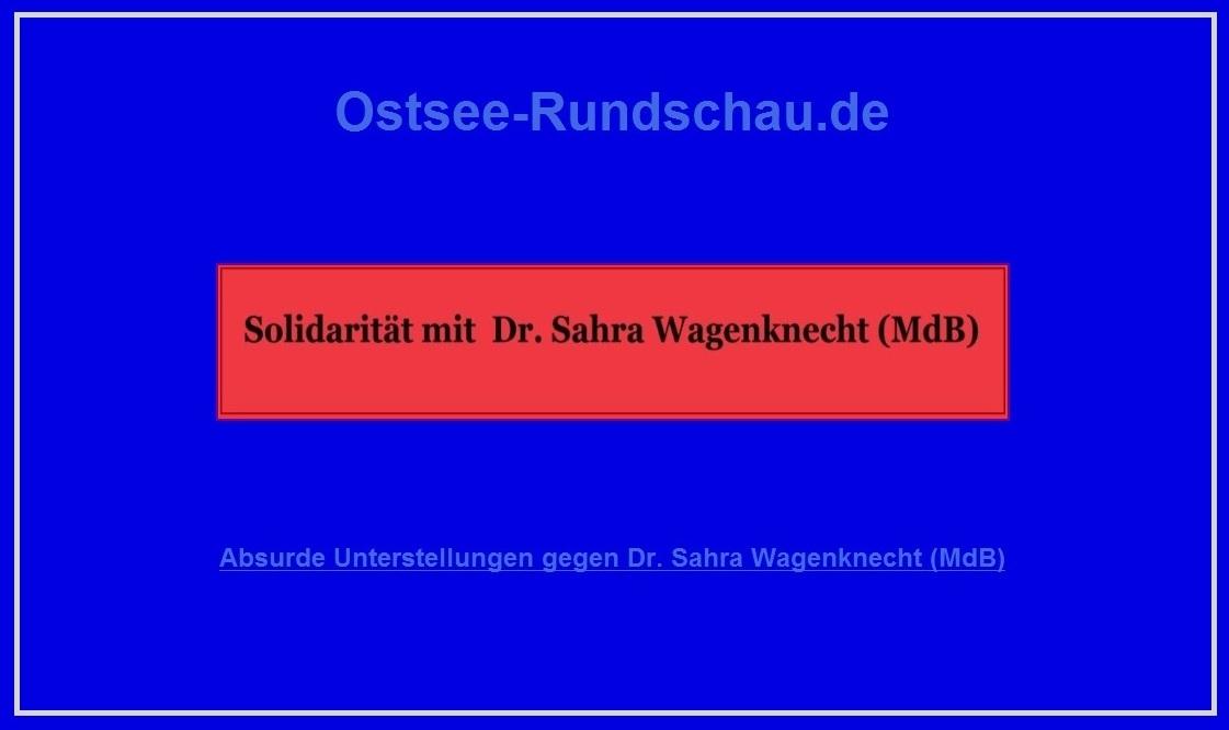 Solidarität mit der Bundestagsabgeordneten Dr. Sahra Wagenknecht  angesichts der gegenwärtig gegen sie    mit absurden Unterstellungen und Behauptungen geführten  Kampagne - Schäbige Attacke gegen  Dr. Sahra Wagenknecht sogar innerhalb  der Partei  DIE LINKE -  Ostsee-Rundschau.de