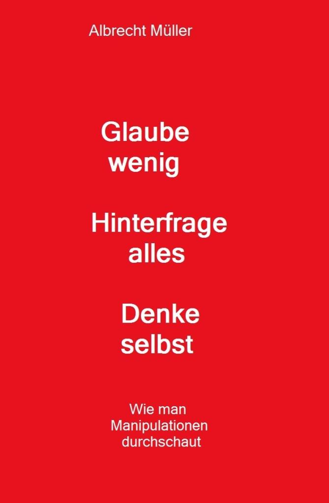 Albrecht Müller - Glaube wenig – Hinterfrage alles – Denke selbst - Wie man Manipulationen durchschaut - NachDenkSeiten - Die kritische Website - 28.08.2020