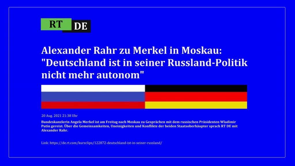 Alexander Rahr zu Merkel in Moskau: 'Deutschland ist in seiner Russland-Politik nicht mehr autonom' - Bundeskanzlerin Angela Merkel ist am Freitag nach Moskau zu Gesprächen mit dem russischen Präsidenten Wladimir Putin gereist. Über die Gemeinsamkeiten, Uneinigkeiten und Konflikte der beiden Staatsoberhäupter sprach RT DE mit Alexander Rahr. -  RT DE - 20 Aug. 2021 21:38 Uhr - Link: https://de.rt.com/kurzclips/122872-deutschland-ist-in-seiner-russland/