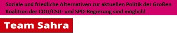 Soziale und friedliche Alternativen zur gegenwärtigen Politik der Großen Koalition der CDU/CSU- und SPD-Regierung sind möglich - Team Sahra