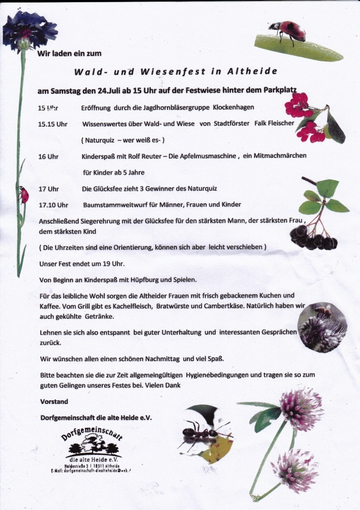Wald- und Wiesenfest im Ribnitz-Damgartener Ortsteil Altheide am Samstag, den 24. Juli 2021, ab 15 Uhr auf der Festwiese hinter dem Parkplatz. Eröffnung durch die Jagdhornbläsergruppe Klockenhagen. Wissenswertes über Wald und Wiese von Stadtförster Falk Fleischer (Naturquiz - Wer weiß es?) - Kinderspaß mit Rolf Reuter - Die Apfelmussuchmaschine - Märchen zum Mitmachen - Baumstammweitwurf - Dorfgemeinschaft die alte Heide e.V. lädt ein