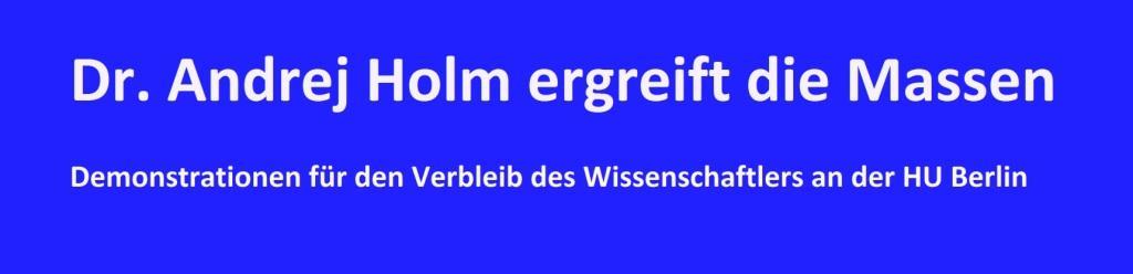 Andrej Holm ergreift die Massen - Nuriye, Holm, Kalle - wir bleiben alle! Demo für Uni von unten und Recht auf Stadt am Samstag, 28.01.2017 um 13 Uhr in Berlin ab Rosa-Luxemburg-Platz