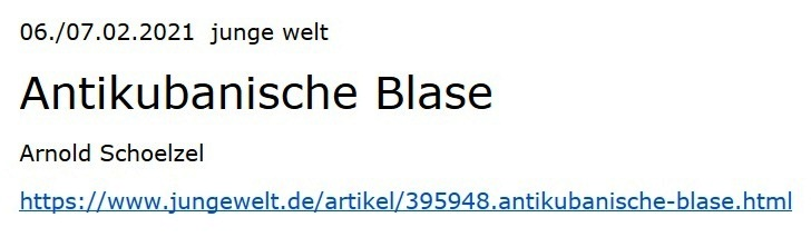 Antikubanische Blase - von Arnold Schoelzel - 06./07.02.2021 - junge welt - Aus dem Posteingang vom 10.02.2021 von Dr. Marianne Linke