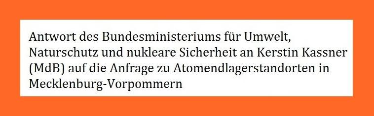Antwort des Bundesministeriums für Umwelt, Naturschutz und nukleare Sicherheit an Kerstin Kassner (MdB) auf ihre Anfrage  zu Atom-Endlagerstandorten in Mecklenburg-Vorpommern