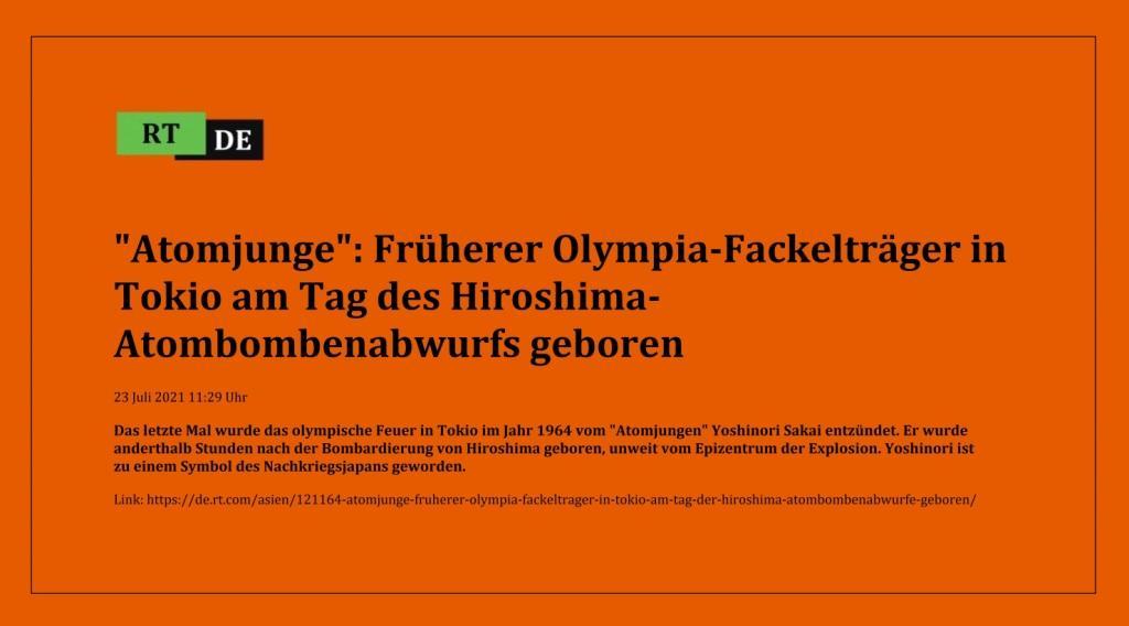 'Atomjunge': Früherer Olympia-Fackelträger in Tokio am Tag des Hiroshima-Atombombenabwurfs geboren - Das letzte Mal wurde das olympische Feuer in Tokio im Jahr 1964 vom 'Atomjungen' Yoshinori Sakai entzündet. Er wurde anderthalb Stunden nach der Bombardierung von Hiroshima geboren, unweit vom Epizentrum der Explosion. Yoshinori ist zu einem Symbol des Nachkriegsjapans geworden. -  RT DE - 23 Juli 2021 11:29 Uhr - Link: https://de.rt.com/asien/121164-atomjunge-fruherer-olympia-fackeltrager-in-tokio-am-tag-der-hiroshima-atombombenabwurfe-geboren/