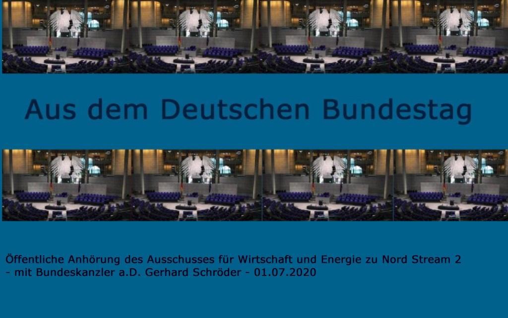 Aus dem Deutschen Bundestag - Öffentliche Anhörung des Ausschusses für Wirtschaft und Energie des Deutschen Bundestages zum Thema Nord Stream 2 mit Bundeskanzler a. D. Gerhard Schröder - 01.07.2020