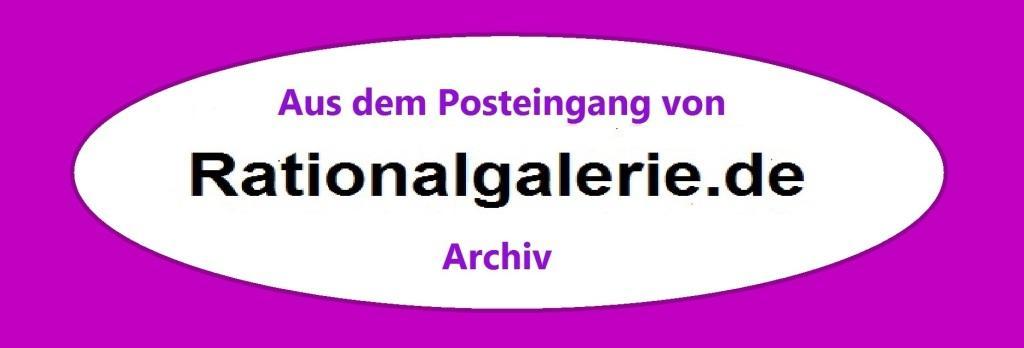 Aus dem Posteingang von Rationalgalerie.de - Archiv - Neue Unabhängige Onlinezeitungen (NUOZ) Ostsee-Rundschau.de - vielseitig, informativ und unabhängig - Präsenzen der Kommunikation und der Publizistik mit vielen Fotos und  bunter Vielfalt