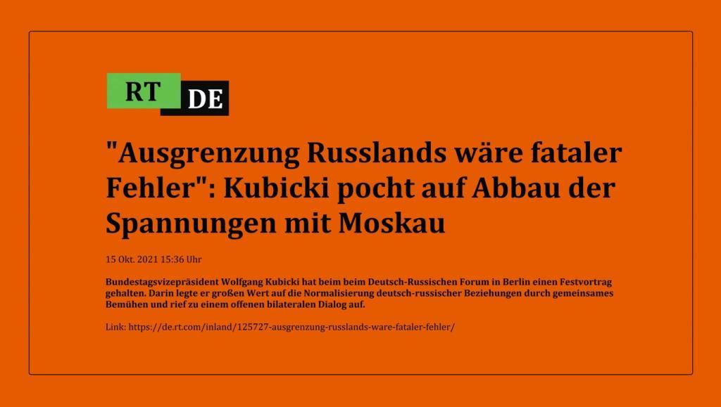 'Ausgrenzung Russlands wäre fataler Fehler': Kubicki pocht auf Abbau der Spannungen mit Moskau - Bundestagsvizepräsident Wolfgang Kubicki hat beim beim Deutsch-Russischen Forum in Berlin einen Festvortrag gehalten. Darin legte er großen Wert auf die Normalisierung deutsch-russischer Beziehungen durch gemeinsames Bemühen und rief zu einem offenen bilateralen Dialog auf. - - RT DE - Link:  https://de.rt.com/inland/125727-ausgrenzung-russlands-ware-fataler-fehler/