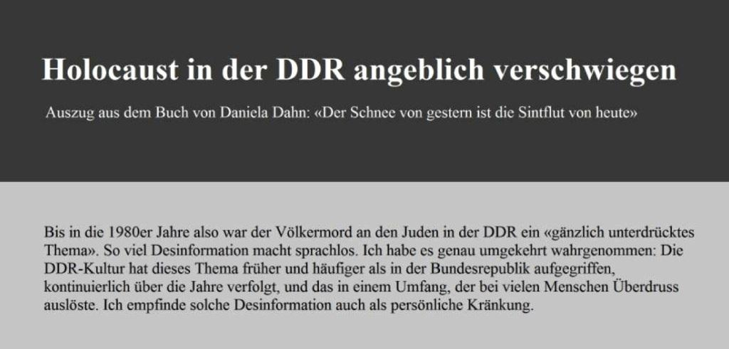 Daniela Dahn - Holocaust in der DDR angeblich verschwiegen - Auszug aus dem Buch von Daniela Dahn: 'Der Schnee von gestern ist die Sintflut von heute' -  Bis in die 1980er Jahre also war der Völkermord an den Juden in der DDR ein 'gänzlich unterdrücktes Thema'. So viel Desinformation macht sprachlos.