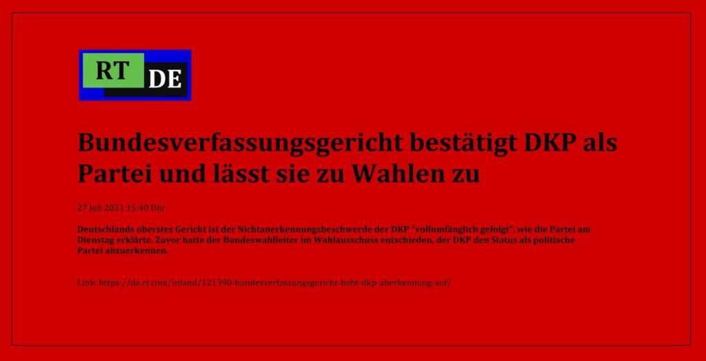 Bundesverfassungsgericht bestätigt DKP als Partei und lässt sie zu Wahlen zu - Deutschlands oberstes Gericht ist der Nichtanerkennungsbeschwerde der DKP 'vollumfänglich gefolgt', wie die Partei am Dienstag erklärte. Zuvor hatte der Bundeswahlleiter im Wahlausschuss entschieden, der DKP den Status als politische Partei abzuerkennen.  -  RT DE - 27 Juli 2021 15:40 Uhr - Link: https://de.rt.com/inland/121390-bundesverfassungsgericht-hebt-dkp-aberkennung-auf/