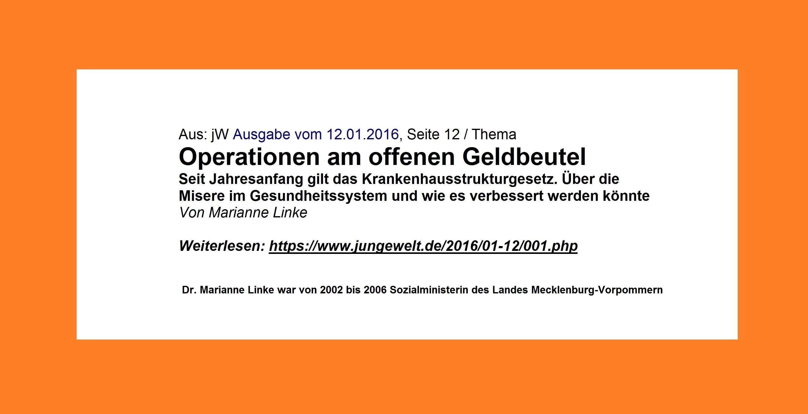 Aus: jW Ausgabe vom 12.01.2016, Seite 12 / Thema Operationen am offenen Geldbeutel | Seit Jahresanfang gilt das Krankenhausstrukturgesetz. Über die Misere im Gesundheitssystem und wie es verbessert werden könnte | Von Marianne Linke - Dr. Marianne Linke war von 2002 bis 2006 Sozialministerin des Landes Mecklenburg-Vorpommern