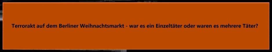 Schrecklicher Terrorakt auf dem Berliner Weihnachtsmarkt - Mindestens 12 Tote und 48 Verletzte bei schrecklichem Terrorakt in der Hauptstadt  Berlin - Ungereimheiten zu Täter oder Tätern - War es ein Einzeltäter oder waren es mehrere Täter?
