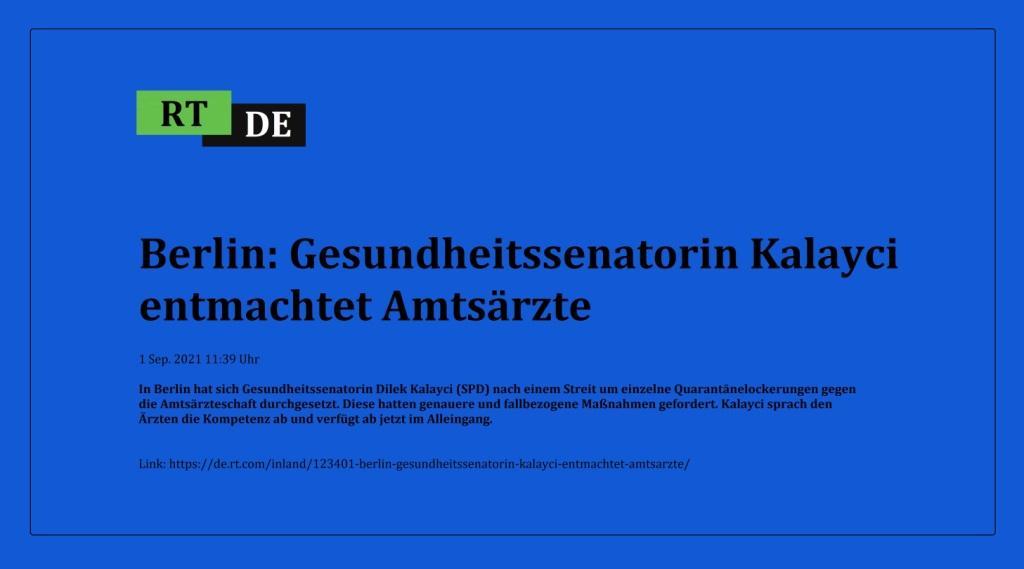 Berlin: Gesundheitssenatorin Kalayci entmachtet Amtsärzte - In Berlin hat sich Gesundheitssenatorin Dilek Kalayci (SPD) nach einem Streit um einzelne Quarantänelockerungen gegen die Amtsärzteschaft durchgesetzt. Diese hatten genauere und fallbezogene Maßnahmen gefordert. Kalayci sprach den Ärzten die Kompetenz ab und verfügt ab jetzt im Alleingang. -  RT DE - 1 Sep. 2021 11:39 Uhr - Link: https://de.rt.com/inland/123401-berlin-gesundheitssenatorin-kalayci-entmachtet-amtsarzte/