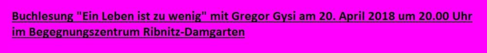 Buchlesung 'Ein Leben ist zu wenig' mit Dr. Gregor Gysi, Abgeordneter des Deutschen Bundestages und Präsident der Europäischen Linken, am 20. April 2018 um 20.00 Uhr im Begegnungszentrum Ribnitz-Damgarten