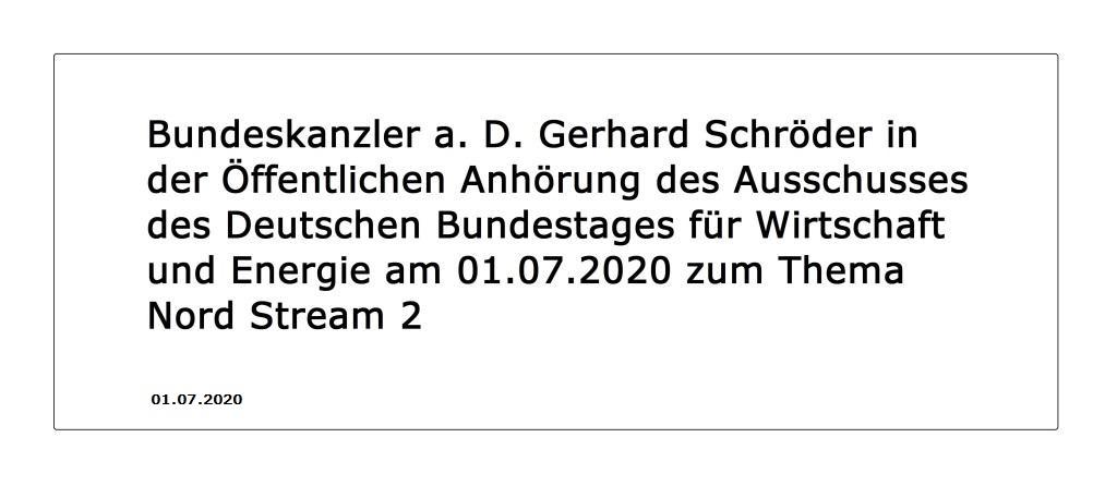 Bundeskanzler a. D. Gerhard Schröder in der Öffentlichen Anhörung des Ausschusses für Wirtschaft und Energie des Deutschen Bundestages zum Thema Nord Stream 2 am 01.07.2020