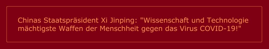 Chinas Staatspräsident Xi Jinping in Beitrag der Zeitschrift Qiushi: 'Wissenschaft und Technologie sind mächtigste Waffen der Menschheit gegen das Corona-Virus COVID-19!'  - China Radio International - CRI online Deutsch -  15.03.2020