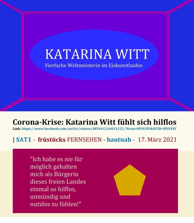 Corona-Krise: Katarina Witt fühlt sich hilflos - SAT1-Frühstücksfernsehen vom 17.März 2021 - Link: https://www.facebook.com/sat1tv/videos/483441216015152/?form=MY01SV&OCID=MY01SV - Aus dem Posteingang von W. Müller aus Berlin vom 02.05.2021 -  Betreff: Dr. Linke zur Künstleraktion und Video mit Katarina Witt