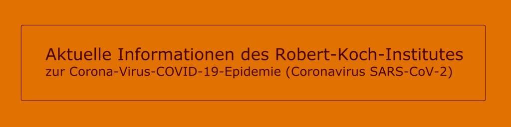 Aktuelle Informationen des Robert-Koch-Institutes zur Corona-Virus-COVID-19-Epidemie (Coronavirus SARS-CoV-2)
