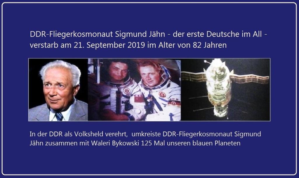 DDR-Fliegerkosmonaut Sigmund Jähn - der erste Deutsche im All - verstarb am 21. September 2019 im Alter von 82 Jahren - in der DDR als Volksheld verehrt, umkreiste DDR-Fliegerkosmonaut Sigmund Jähn  zusammen mit Waleri Bykowski 125 Mal unseren blauen Planeten