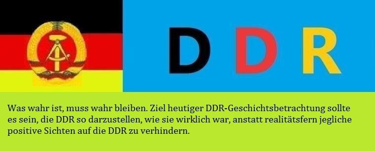 Zur DDR-Geschichtsbetrachtung - Was wahr ist, muss wahr bleiben. Ziel heutiger DDR-Geschichtsbetrachtung sollte es sein, die DDR so darzustellen, wie sie wirklich war, anstatt realitätsfern jegliche positive Sichten auf die DDR zu verhindern.
