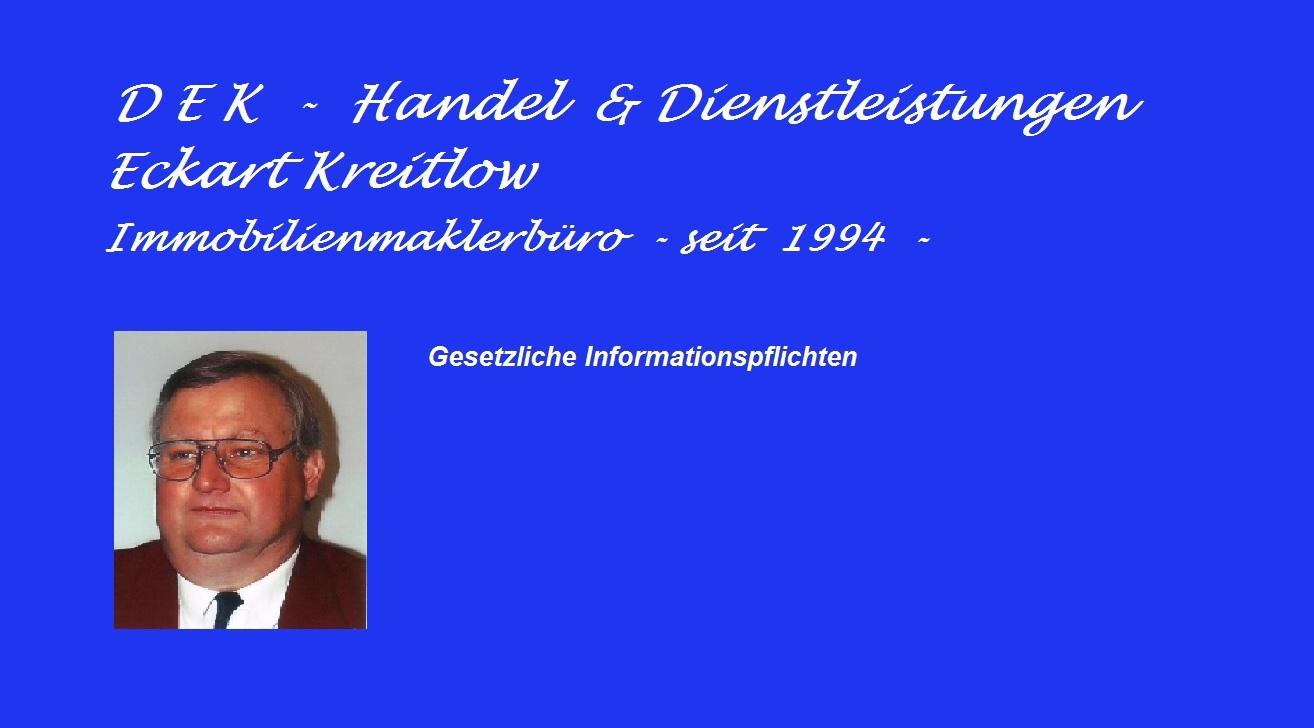 DEK - Handel & Dienstleistungen Eckart Kreitlow Immobilienmakler nach § 34 c Gewerbeordnung - seit 1994 - Vermittlungen von Miet- und Kaufobjekten - Gesetzliche Informationspflichten