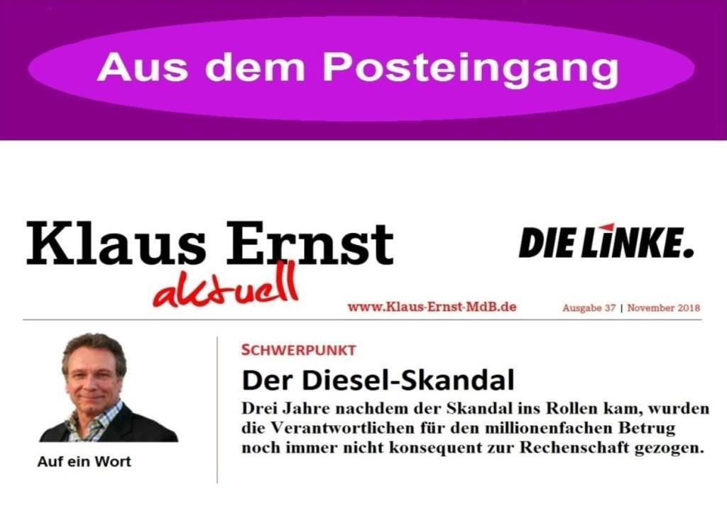 DIE LINKE - Rundbrief November 2018 von dem Bundestagsabgeordneten Klaus Ernst DIE LINKE zum Diesel-Skandal - Drei Jahre nachdem der Skandal ins Rollen kam, wurden die Verantwortlichen für den millionenfachen Betrug noch immer nicht konsequent zur Rechenschaft gezogen.