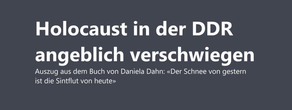 Holocaust in der DDR angeblich verschwiegen - Auszug aus dem Buch von Daniela Dahn 'Der Schnee von gestern ist die Sintflut von heute'