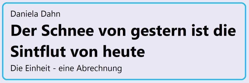 Daniela Dahn - Der Schnee von gestern ist die Sintflut von heute - Die Einheit - eine Abrechnung - Autorin: Daniela Dahn -  erschienen im Rowohlt-Verlag - ISBN 3499001047