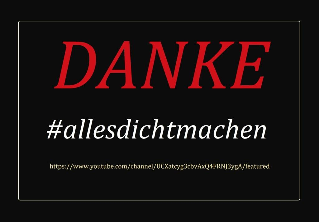 DANKE #allesdichtmachen - Link: https://www.youtube.com/channel/UCXatcyg3cbvAxQ4FRNJ3ygA/featured