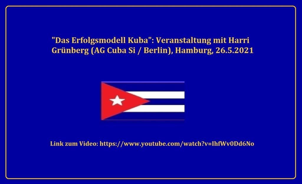 'Das Erfolgsmodell Kuba': Veranstaltung mit Harri Grünberg (AG Cuba Si/Berlin), Hamburg, 26.5.2021 - Aus dem Posteingang vom 21.07.2021 von Dr. Marianne Linke - Link zum Video: https://www.youtube.com/watch?v=IhfWv0Dd6No