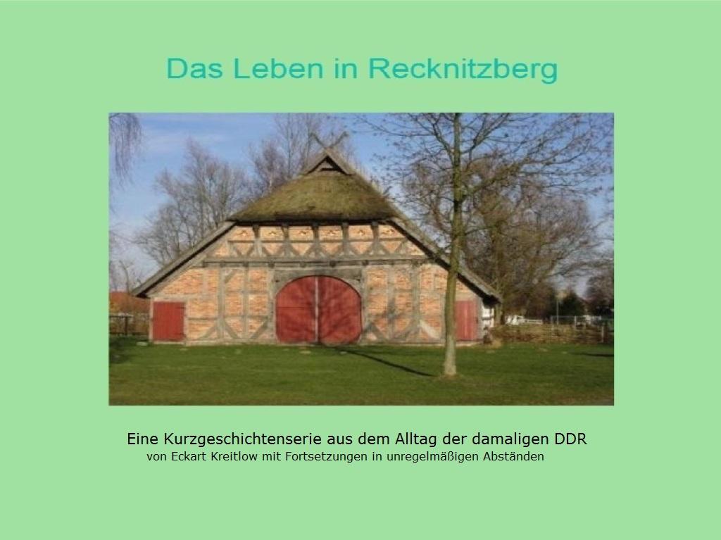 Das Leben in Recknitzberg - eine Kurzgeschichtenserie aus dem Alltag der damaligen DDR - von Eckart Kreitlow mit Fortsetzungen in unregelmäßigen Abständen