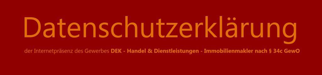 Datenschutzerklärung der Internetpräsenz von DEK - Handel & Dienstleistungen Ribnitz-Damgarten - Immobilienmakler nach § 34c GewO - Inhaber Eckart Kreitlow -  auf der Grundlage der EU-Datenschutz-Grundverordnung (DSGVO) und des Bundesdatenschutzgesetzes (BDSG)