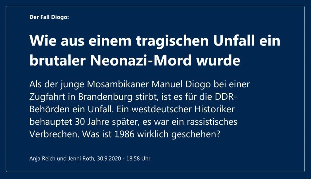 Der Fall Diogo: Wie aus einem tragischen Unfall ein brutaler Neonazi-Mord wurde - Als der junge Mosambikaner Manuel Diogo bei einer Zugfahrt in Brandenburg stirbt, ist es für die DDR-Behörden ein Unfall. Ein westdeutscher Historiker behauptet 30 Jahre später, es war ein rassistisches Verbrechen. Was ist 1986 wirklich geschehen? - Berliner Zeitung - Anja Reich und Jenni Roth, 30.9.2020 - 18:58 Uhr