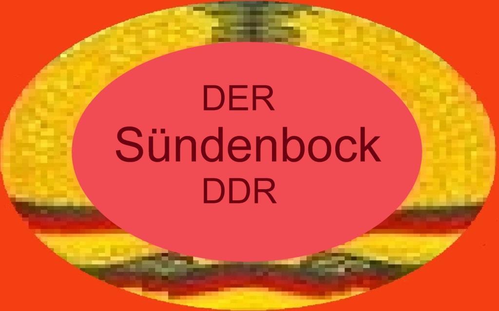 Der Sündenbock DDR - DDR-Geschichtsaufarbeitung 2.0: In der DDR war [ angeblich ] alles negativ. Positives gab es [ angeblich ] nicht. Das damalige gesellschaftliche System ist [ angeblich ] zumeist die Ursache heutiger Fehlentwicklungen in der Bundesrepublik Deutschland.