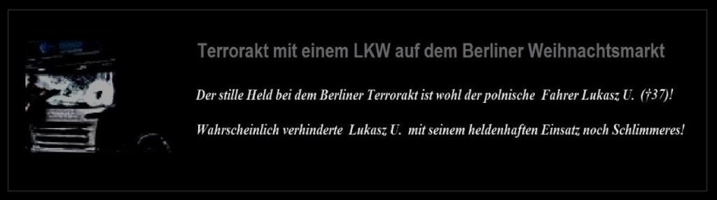 Schrecklicher Terrorakt in der Hauptstadt  Berlin  - Der stille Held bei dem Berliner Terrorakt ist wohl der polnische  Fahrer Łukasz U. (†37)! - Wahrscheinlich verhinderte  Łukasz U.  mit seinem heldenhaften Einsatz noch Schlimmeres! - Mindestens 12 Tote und 48 Verletzte bei schrecklichem Terrorakt in der Hauptstadt  Berlin!