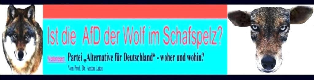 Die AfD der Wolf im Schafspelz? Weiterlesen: Partei Alternative für Deutschland woher und wohin? Von Professor Dr. Anton Latzo