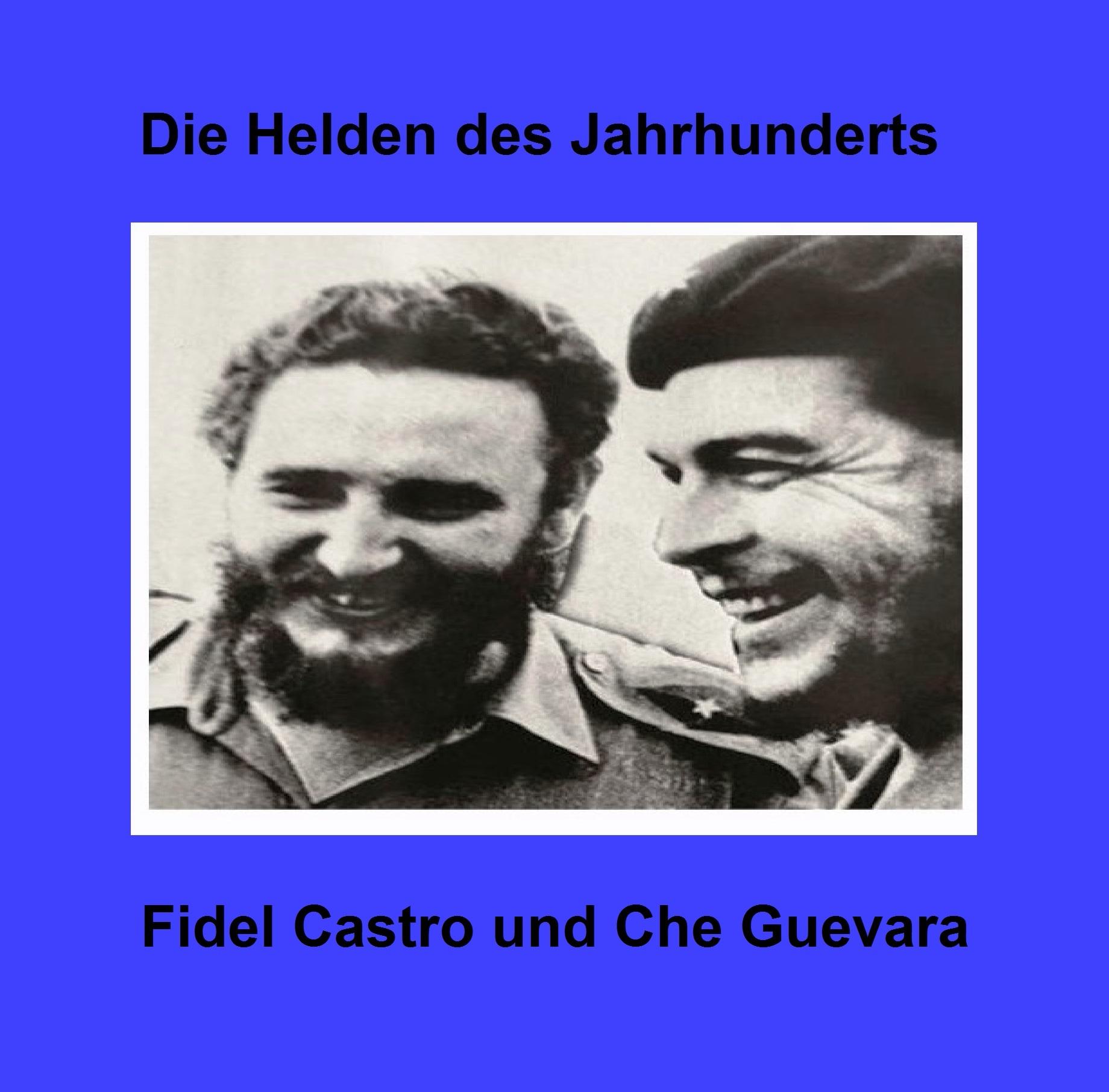Die Helden des Jahrhunderts - Fidel Castro und Che Guevara