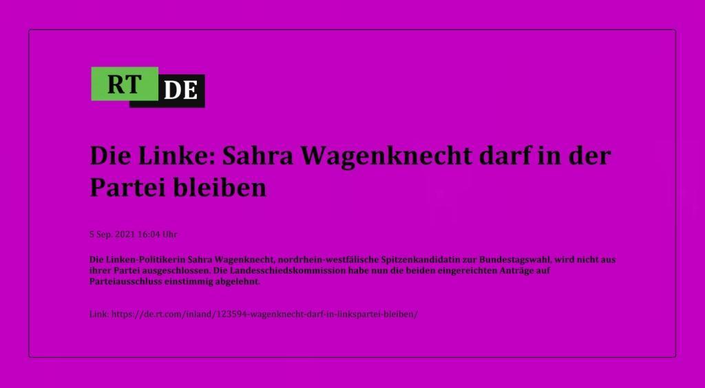 Die Linke: Sahra Wagenknecht darf in der Partei bleiben - Die Linken-Politikerin Sahra Wagenknecht, nordrhein-westfälische Spitzenkandidatin zur Bundestagswahl, wird nicht aus ihrer Partei ausgeschlossen. Die Landesschiedskommission habe nun die beiden eingereichten Anträge auf Parteiausschluss einstimmig abgelehnt. -  RT DE - 5 Sep. 2021 16:04 Uhr - Link: https://de.rt.com/inland/123594-wagenknecht-darf-in-linkspartei-bleiben/