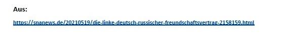 DIE LINKE fordert einen Deutsch-Russischen Freundschaftsvertrag - SNA 19.05.2021  - Aus dem Posteingang von Siegfried Dienel vom 27.05.2021 - Link: https://snanews.de/20210519/die-linke-deutsch-russischer-freundschaftsvertrag-2158159.html