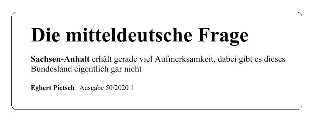 Die mitteldeutsche Frage - Sachsen-Anhalt erhält gerade viel Aufmerksamkeit, dabei gibt es dieses Bundesland eigentlich gar nicht - Egbert Pietsch  - der Freitag - Die Wochenzeitung | Ausgabe 50/2020