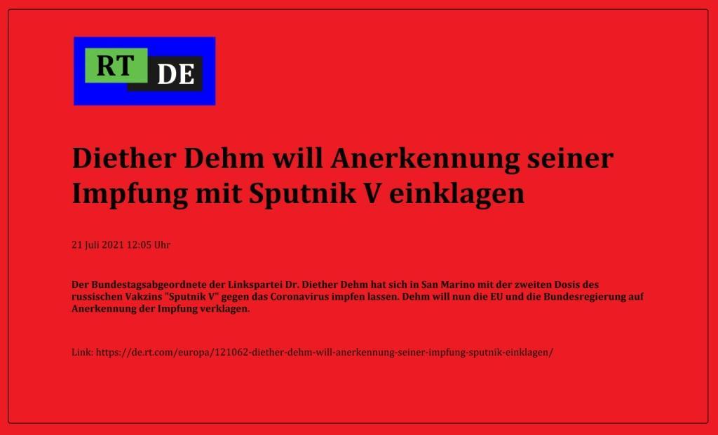 Diether Dehm will Anerkennung seiner Impfung mit Sputnik V einklagen - Der Bundestagsabgeordnete der Linkspartei Dr. Diether Dehm hat sich in San Marino mit der zweiten Dosis des russischen Vakzins 'Sputnik V' gegen das Coronavirus impfen lassen. Dehm will nun die EU und die Bundesregierung auf Anerkennung der Impfung verklagen.  -  RT DE - 21 Juli 2021 12:05 Uhr - Link: https://de.rt.com/europa/121062-diether-dehm-will-anerkennung-seiner-impfung-sputnik-einklagen/