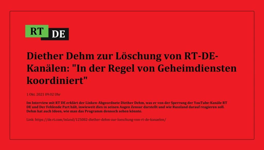 Diether Dehm zur Löschung von RT-DE-Kanälen: 'In der Regel von Geheimdiensten koordiniert' - Im Interview mit RT DE erklärt der Linken-Abgeordnete Diether Dehm, was er von der Sperrung der YouTube-Kanäle RT DE und Der Fehlende Part hält, inwieweit dies in seinen Augen Zensur darstellt und wie Russland darauf reagieren soll. Dehm hat auch Ideen, wie man das Programm dennoch sehen könnte. -  RT DE - 1 Okt. 2021 09:02 Uhr - Link: https://de.rt.com/inland/125082-diether-dehm-zur-loeschung-von-rt-de-kanaelen/