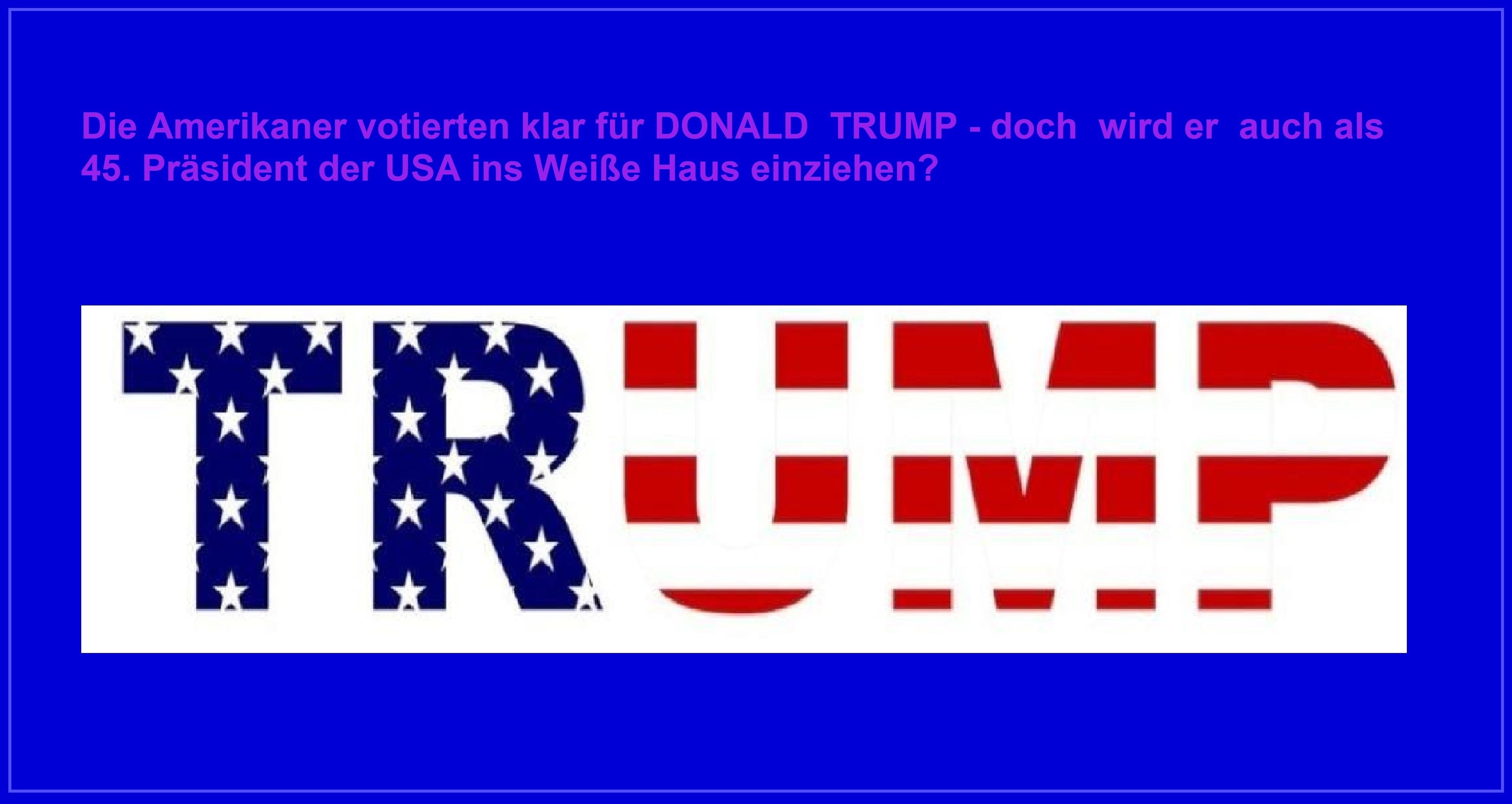 DONALD TRUMP ist der 45.Präsident der USA - Die Amerikaner votierten klar für Donald Trump, doch wird er auch als 45. Präsident  der USA ins Weiße Haus einziehen?  - Ostsee-Rundschau.de