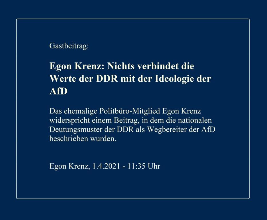 Gastbeitrag von Egon Krenz in der Berliner Zeitung: Nichts verbindet die Werte der DDR mit der Ideologie der AfD - Berliner Zeitung - 1.4.2021 - 11:35 Uhr  - Aus dem Posteingang von W. Müller aus Berlin vom 03.04.2021 -