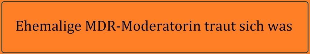 Ehemalige MDR-Moderatorin traut sich was