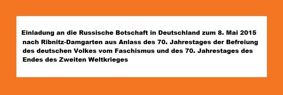 Einladung an die Russische Botschaft in Deutschland zum 8.Mai 2015 nach Ribnitz-Damgarten aus Anlass des 70.Jahrestages der Befreiung des deutschen Volkes vom Faschismus und des 70.Jahrestages des Endes des Zweiten Weltkrieges.