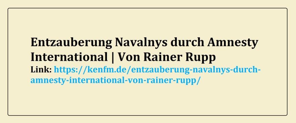 Entzauberung Navalnys durch Amnesty International | Von Rainer Rupp | KenFM.de  - Aus dem Posteingang von Dr. Marianne Linke vom 16.04.2021 - Link: https://kenfm.de/entzauberung-navalnys-durch-amnesty-international-von-rainer-rupp/