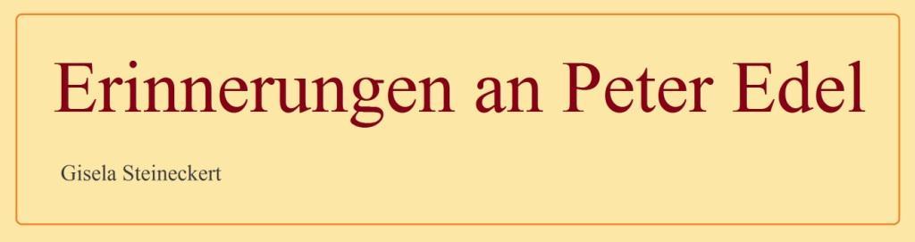 Erinnerungen von Peter Edel - von Gisela Steineckert